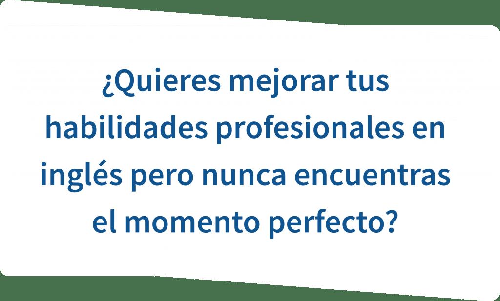 Pregunta mejorar habilidades profesionales en inglés